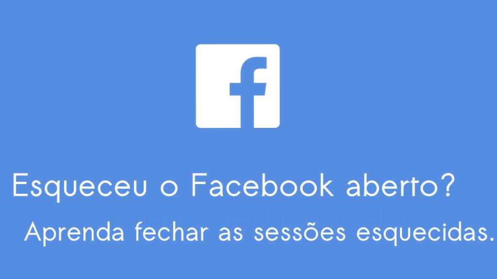 Esqueceu o Facebook Aberto? Aprenda fechar as sessões abertas